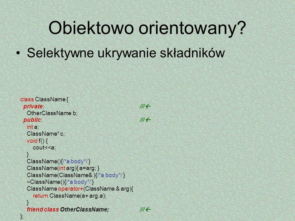 Obiektowo orientowany? Selektywne ukrywanie składników class ClassName { private: /// OtherClassName b; public: /// int a; ClassName* c; void f() { co