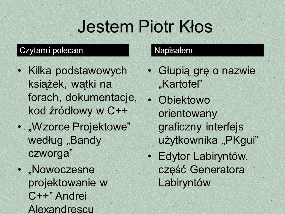 Jestem Piotr Kłos Kilka podstawowych książek, wątki na forach, dokumentacje, kod źródłowy w C++ Wzorce Projektowe według Bandy czworga Nowoczesne proj