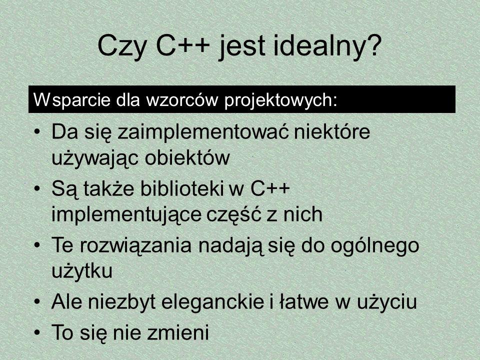 Czy C++ jest idealny? Da się zaimplementować niektóre używając obiektów Są także biblioteki w C++ implementujące część z nich Te rozwiązania nadają si
