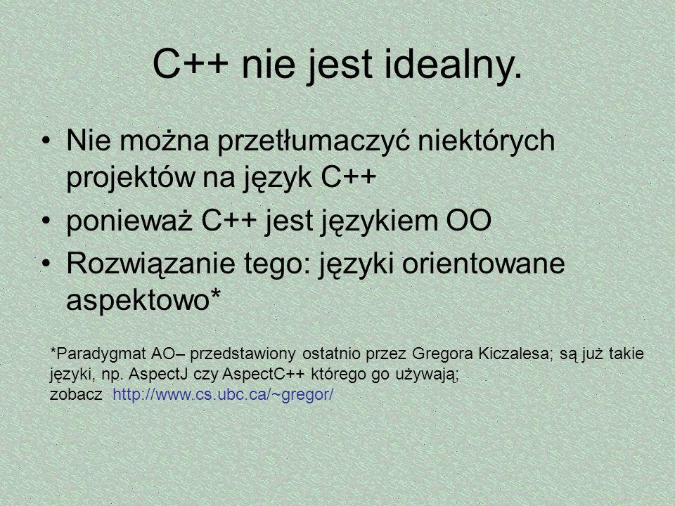 C++ nie jest idealny. Nie można przetłumaczyć niektórych projektów na język C++ ponieważ C++ jest językiem OO Rozwiązanie tego: języki orientowane asp