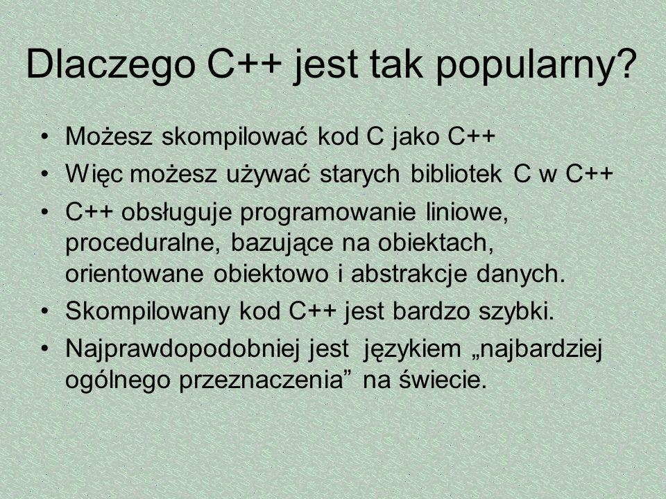 Dlaczego C++ jest tak popularny? Możesz skompilować kod C jako C++ Więc możesz używać starych bibliotek C w C++ C++ obsługuje programowanie liniowe, p