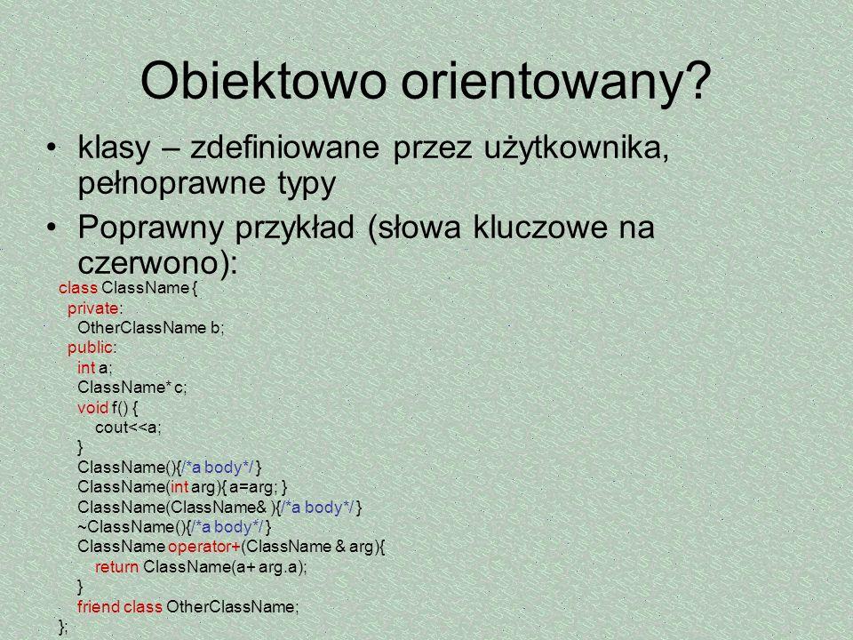 Obiektowo orientowany? klasy – zdefiniowane przez użytkownika, pełnoprawne typy Poprawny przykład (słowa kluczowe na czerwono): class ClassName { priv