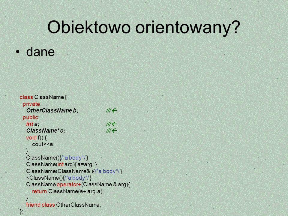 Obiektowo orientowany? dane class ClassName { private: OtherClassName b;/// public: int a;/// ClassName* c;/// void f() { cout<<a; } ClassName(){/*a b