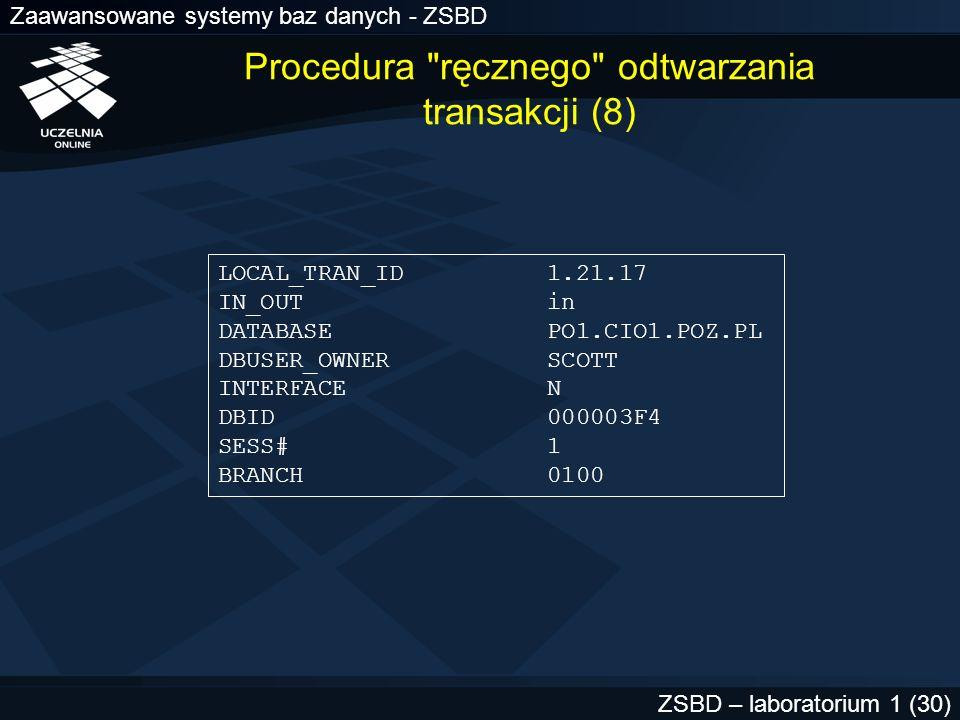 Zaawansowane systemy baz danych - ZSBD ZSBD – laboratorium 1 (30) LOCAL_TRAN_ID 1.21.17 IN_OUT in DATABASE PO1.CIO1.POZ.PL DBUSER_OWNER SCOTT INTERFAC