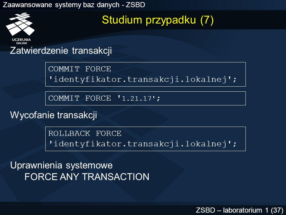 Zaawansowane systemy baz danych - ZSBD ZSBD – laboratorium 1 (37) COMMIT FORCE 'identyfikator.transakcji.lokalnej'; ROLLBACK FORCE 'identyfikator.tran