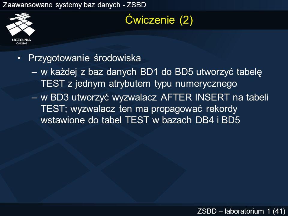 Zaawansowane systemy baz danych - ZSBD ZSBD – laboratorium 1 (41) Ćwiczenie (2) Przygotowanie środowiska –w każdej z baz danych BD1 do BD5 utworzyć ta