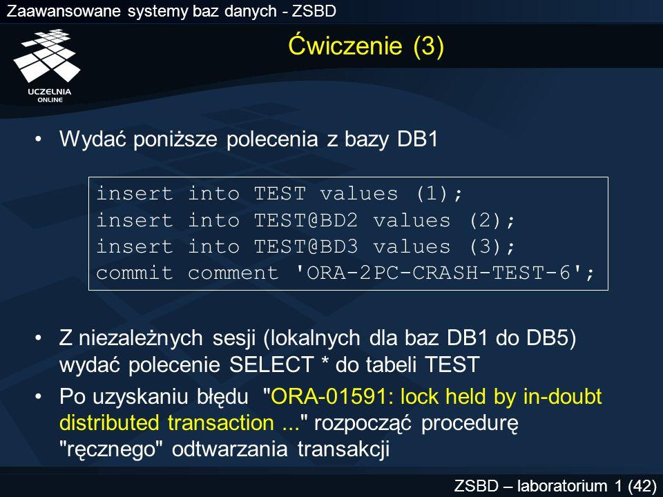 Zaawansowane systemy baz danych - ZSBD ZSBD – laboratorium 1 (42) Ćwiczenie (3) Wydać poniższe polecenia z bazy DB1 insert into TEST values (1); inser