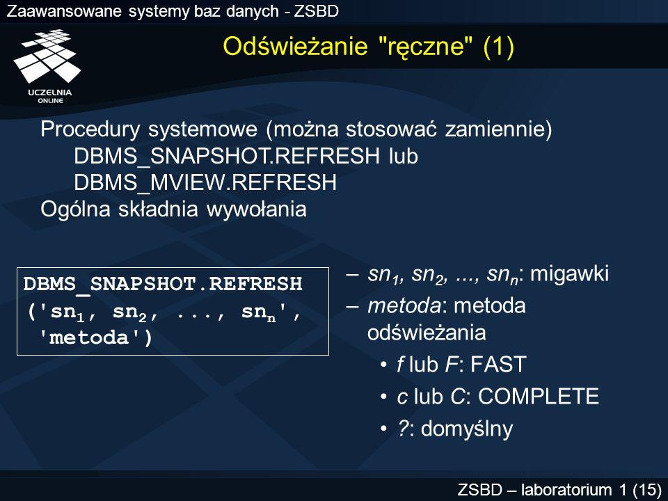 Zaawansowane systemy baz danych - ZSBD ZSBD – laboratorium 1 (15) Odświeżanie