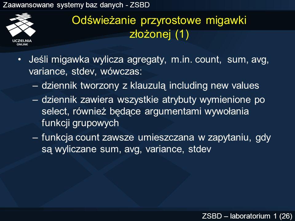 Zaawansowane systemy baz danych - ZSBD ZSBD – laboratorium 1 (26) Jeśli migawka wylicza agregaty, m.in. count, sum, avg, variance, stdev, wówczas: –dz