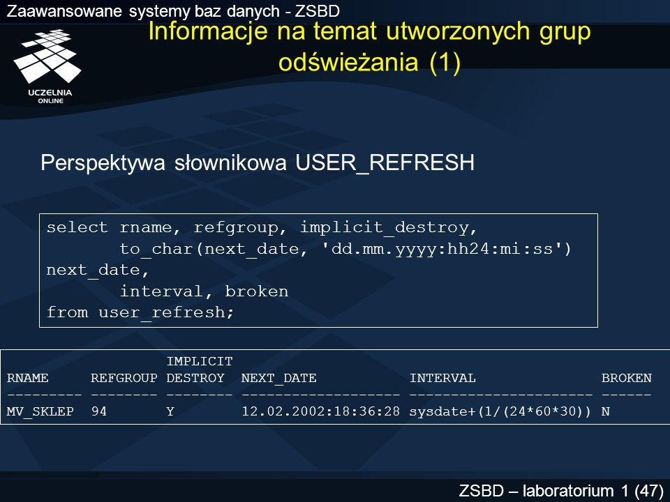 Zaawansowane systemy baz danych - ZSBD ZSBD – laboratorium 1 (47) select rname, refgroup, implicit_destroy, to_char(next_date, 'dd.mm.yyyy:hh24:mi:ss'
