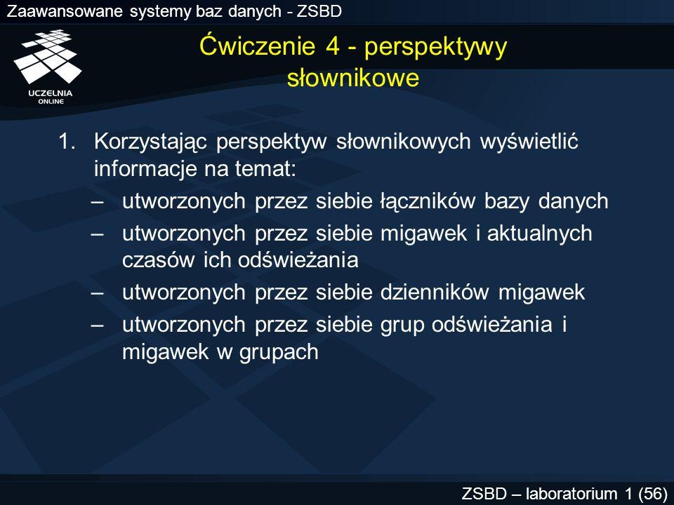 Zaawansowane systemy baz danych - ZSBD ZSBD – laboratorium 1 (56) Ćwiczenie 4 - perspektywy słownikowe 1.Korzystając perspektyw słownikowych wyświetli