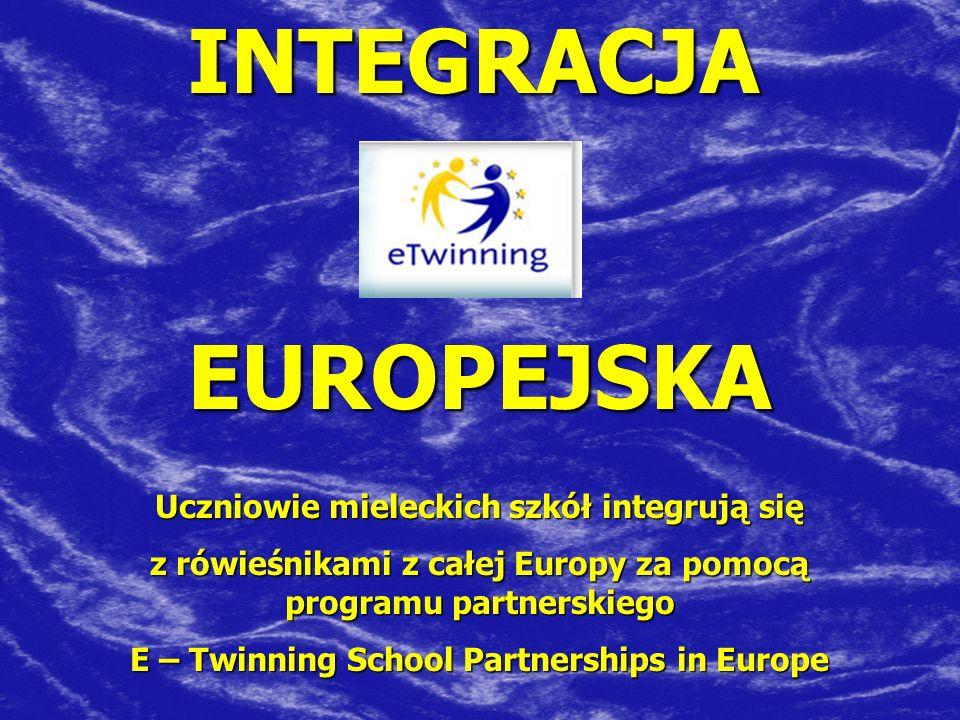 INTEGRACJAEUROPEJSKAUczniowie mieleckich szkół integrują się z rówieśnikami z całej Europy za pomocą programu partnerskiego E – Twinning School Partnerships in Europe