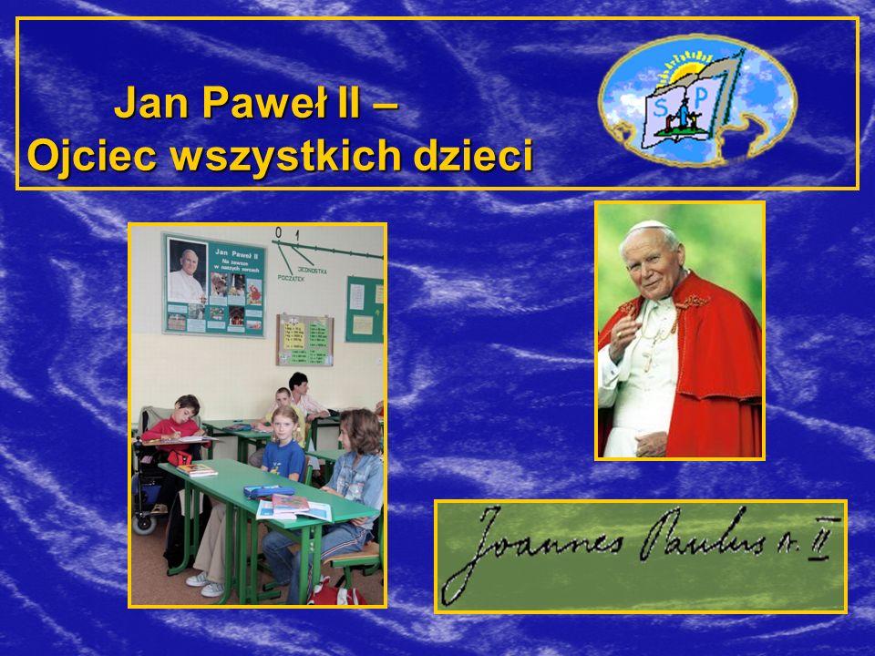 Jan Paweł II – Ojciec wszystkich dzieci