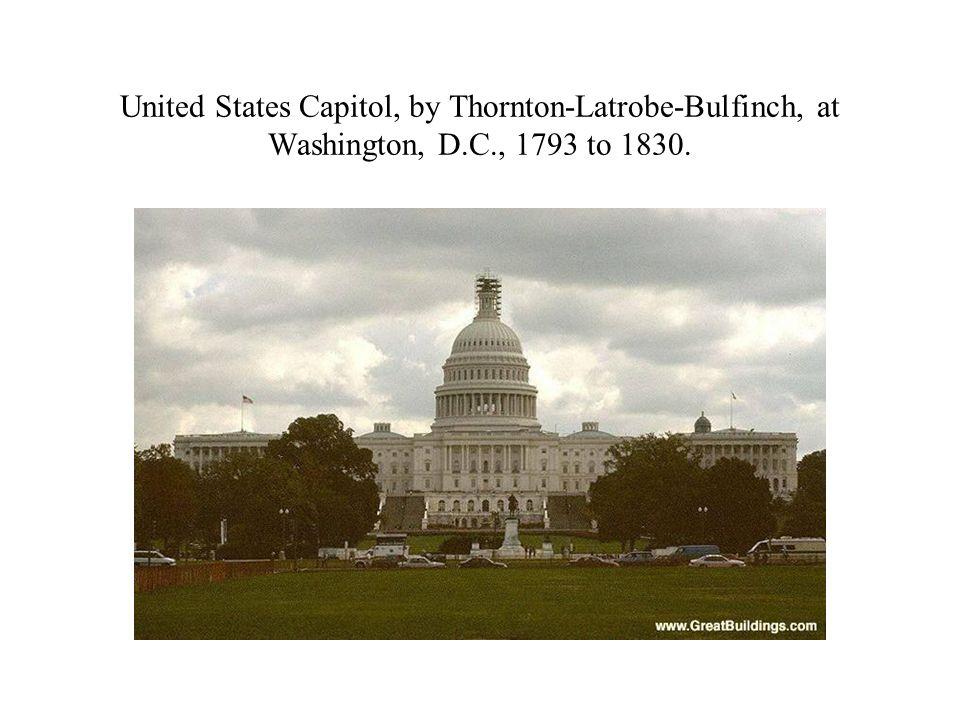 United States Capitol, by Thornton-Latrobe-Bulfinch, at Washington, D.C., 1793 to 1830.