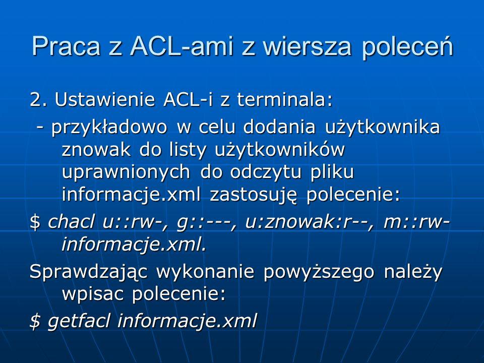 Praca z ACL-ami z wiersza poleceń 2. Ustawienie ACL-i z terminala: - przykładowo w celu dodania użytkownika znowak do listy użytkowników uprawnionych