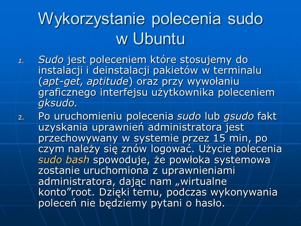 Wykorzystanie polecenia sudo w Ubuntu 1. Sudo jest poleceniem które stosujemy do instalacji i deinstalacji pakietów w terminalu (apt-get, aptitude) or