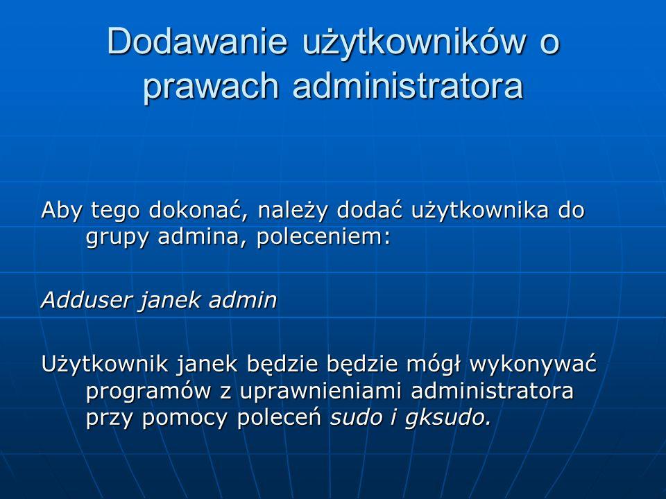 Dodawanie użytkowników o prawach administratora Aby tego dokonać, należy dodać użytkownika do grupy admina, poleceniem: Adduser janek admin Użytkownik