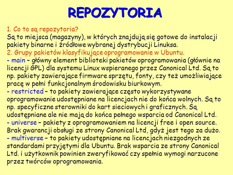 REPOZYTORIA 1. Co to są repozytoria? Są to miejsca (magazyny), w których znajdują się gotowe do instalacji pakiety binarne i źródłowe wybranej dystryb