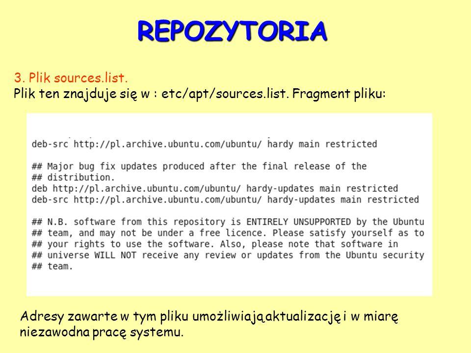 REPOZYTORIA 3. Plik sources.list. Plik ten znajduje się w : etc/apt/sources.list. Fragment pliku: Adresy zawarte w tym pliku umożliwiają aktualizację