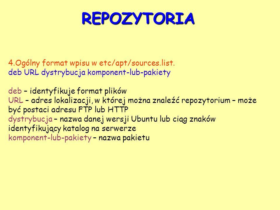 REPOZYTORIA 4.Ogólny format wpisu w etc/apt/sources.list. deb URL dystrybucja komponent-lub-pakiety deb – identyfikuje format plików URL – adres lokal