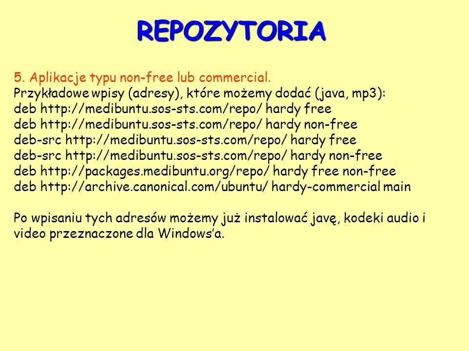 REPOZYTORIA 5. Aplikacje typu non-free lub commercial. Przykładowe wpisy (adresy), które możemy dodać (java, mp3): deb http://medibuntu.sos-sts.com/re