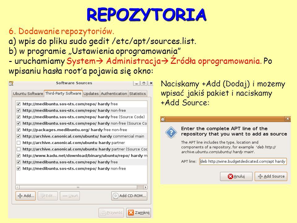 REPOZYTORIA 6. Dodawanie repozytoriów. a) wpis do pliku sudo gedit /etc/apt/sources.list. b) w programie Ustawienia oprogramowania - uruchamiamy Syste
