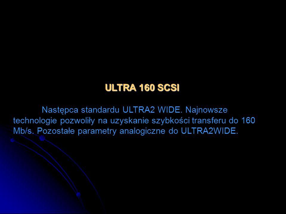 ULTRA 160 SCSI Następca standardu ULTRA2 WIDE. Najnowsze technologie pozwoliły na uzyskanie szybkości transferu do 160 Mb/s. Pozostałe parametry analo