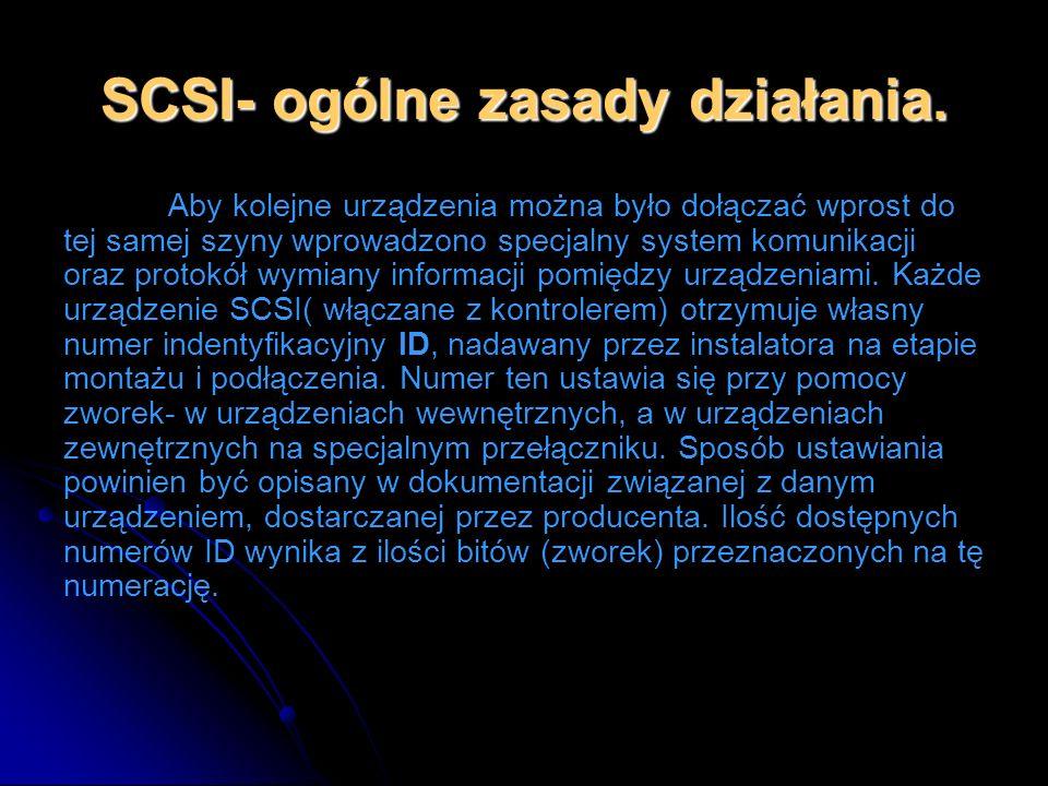 SCSI- ogólne zasady działania. Aby kolejne urządzenia można było dołączać wprost do tej samej szyny wprowadzono specjalny system komunikacji oraz prot