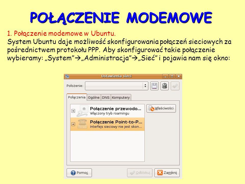 POŁĄCZENIE MODEMOWE 1. Połączenie modemowe w Ubuntu. System Ubuntu daje możliwość skonfigurowania połączeń sieciowych za pośrednictwem protokołu PPP.