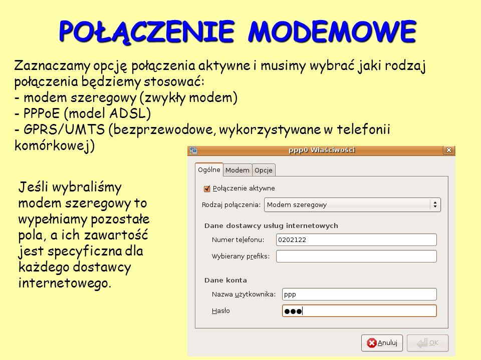 POŁĄCZENIE MODEMOWE Zaznaczamy opcję połączenia aktywne i musimy wybrać jaki rodzaj połączenia będziemy stosować: - modem szeregowy (zwykły modem) - P