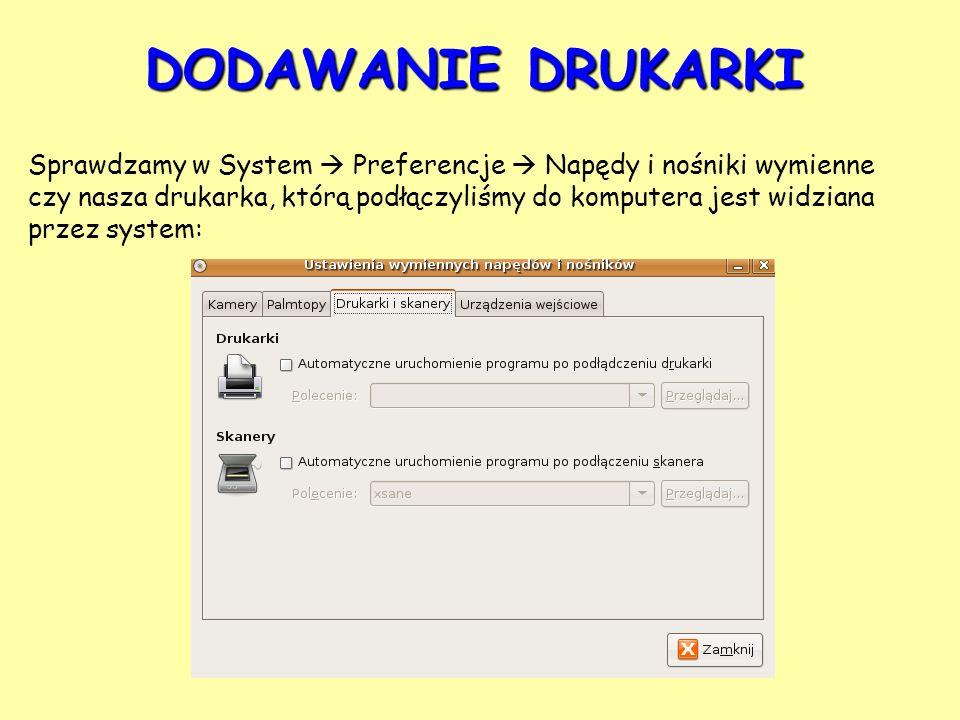 DODAWANIE DRUKARKI Sprawdzamy w System Preferencje Napędy i nośniki wymienne czy nasza drukarka, którą podłączyliśmy do komputera jest widziana przez system: