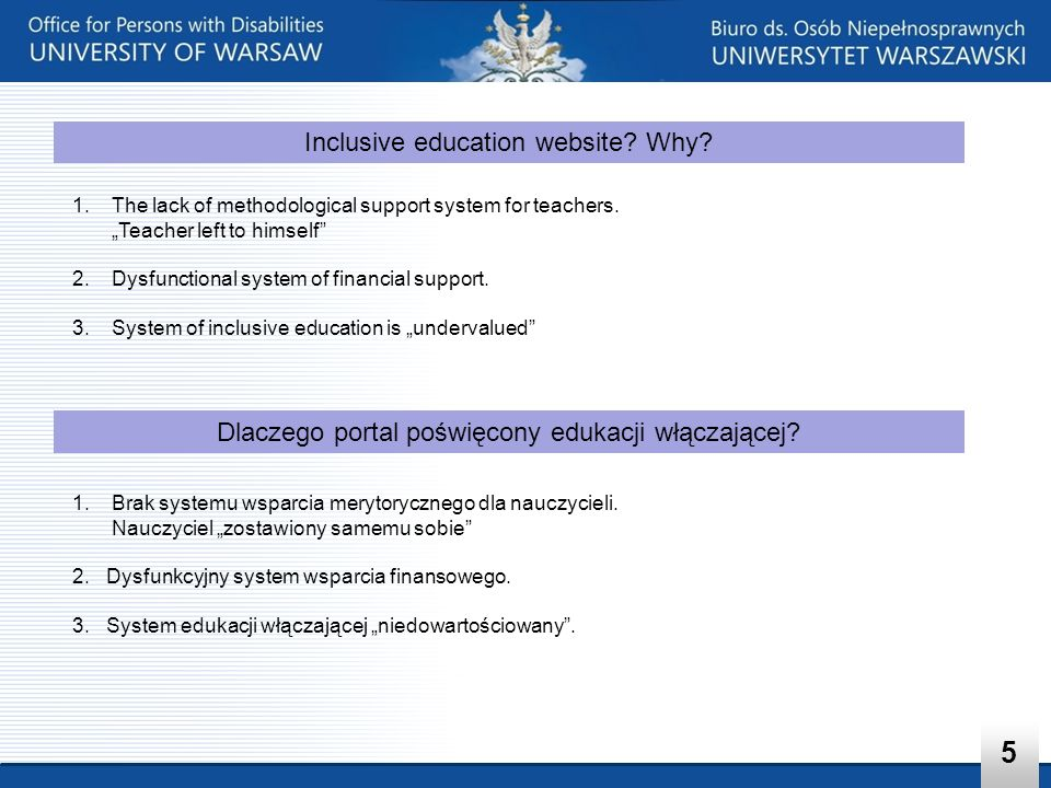 5 Inclusive education website? Why? 1.Brak systemu wsparcia merytorycznego dla nauczycieli. Nauczyciel zostawiony samemu sobie 2. Dysfunkcyjny system