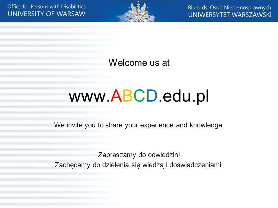 Welcome us at www.ABCD.edu.pl We invite you to share your experience and knowledge. Zapraszamy do odwiedzin! Zachęcamy do dzielenia się wiedzą i doświ