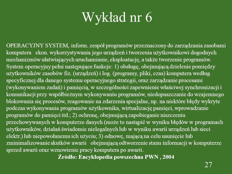 27 Wykład nr 6 OPERACYJNY SYSTEM, inform. zespół programów przeznaczony do zarządzania zasobami komputera ekon. wykorzystywania jego urządzeń i tworze