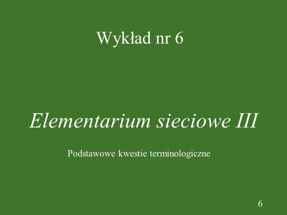 6 Wykład nr 6 Elementarium sieciowe III Podstawowe kwestie terminologiczne