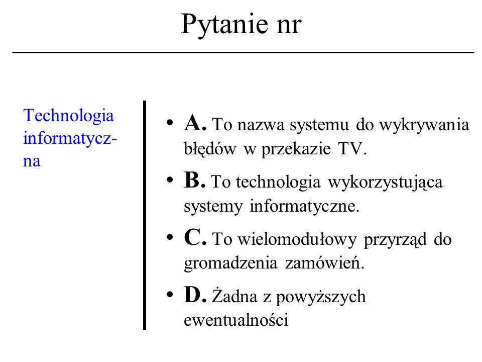 Pytanie nr Technologia informatycz- na A.To nazwa systemu do wykrywania błędów w przekazie TV.