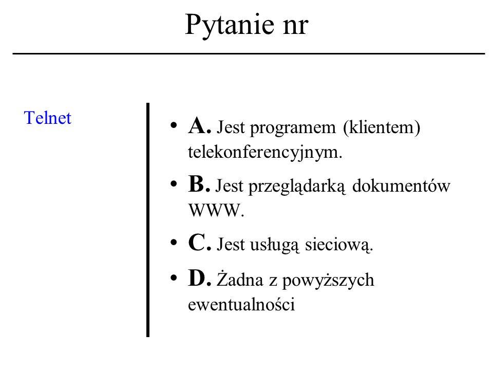 Pytanie nr Czym jest UNIX.A. Systemem operacyjnym.