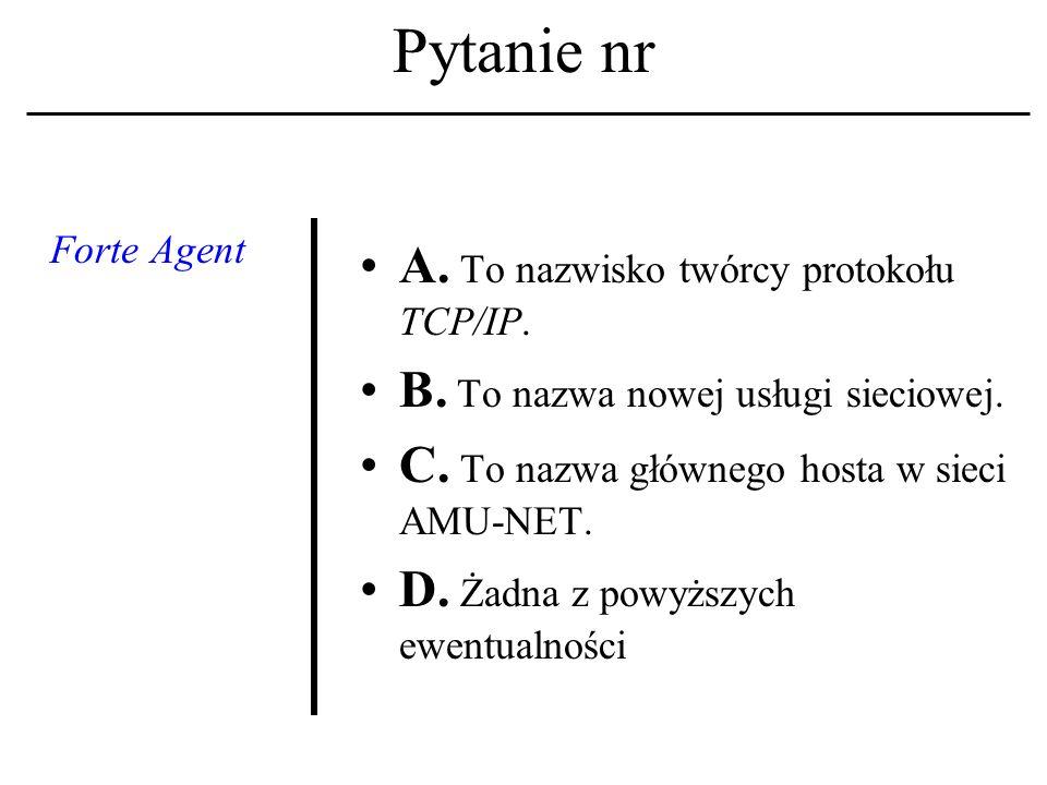 Pytanie nr Protokół komunika- cyjny A.Reguluje zasady kontaktu między komputerami w sieci.