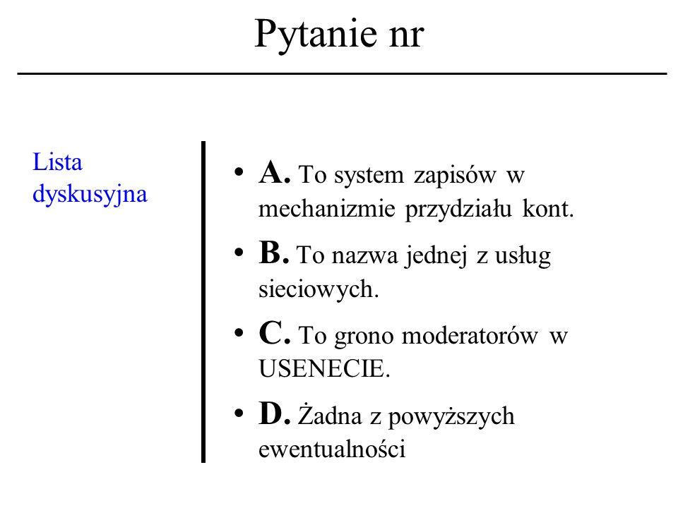 Pytanie nr Sieć komputerowa A.To maszyna cyfrowa wraz z systemem operacyjnym.