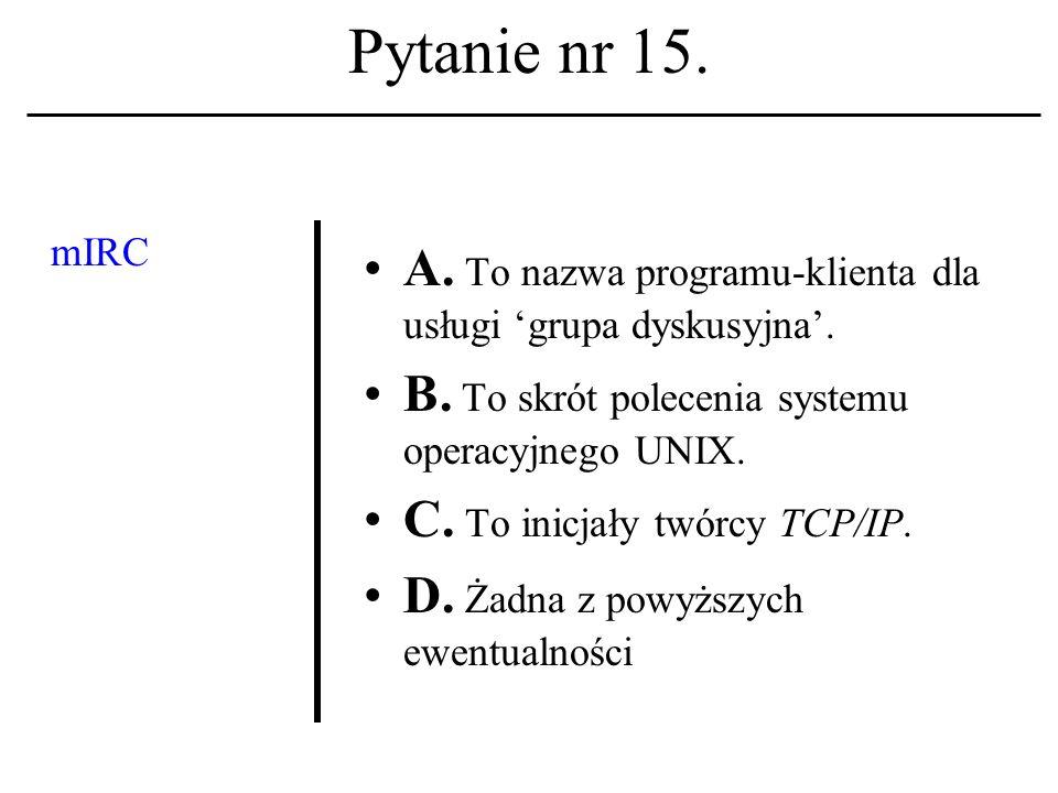 Pytanie nr 14. Login: A. Jest wezwaniem do otwarcia sesji na hoście unixowym.