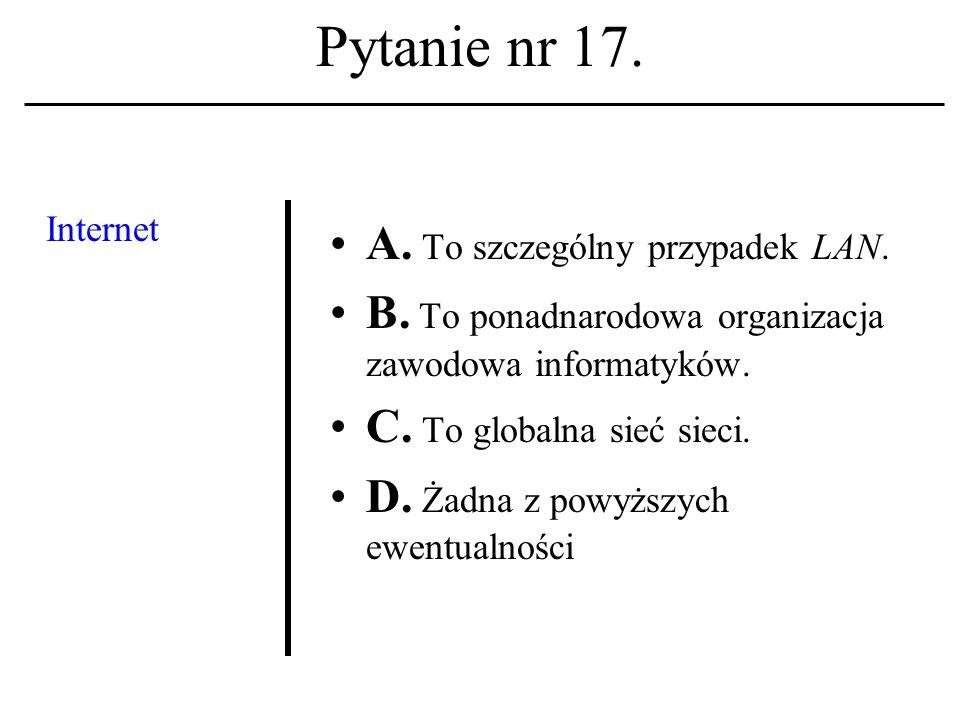 Pytanie nr 16. Tzw. hipernoma- dyzacja społeczeń- stwa: A.