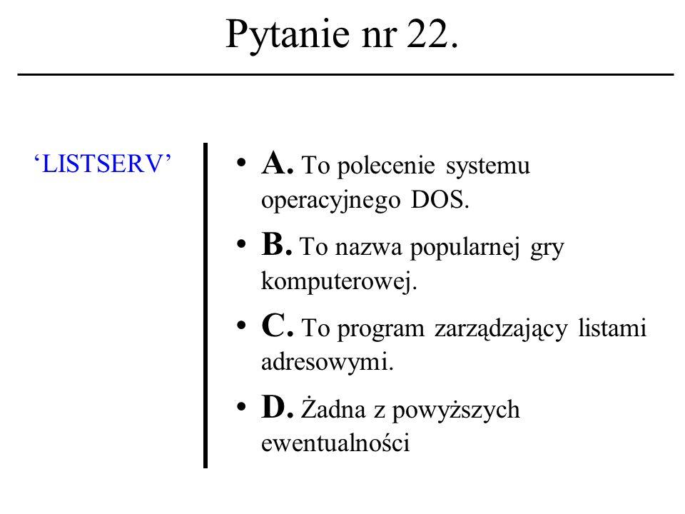 Pytanie nr 21. Czym jest UNIX. A. Systemem operacyjnym.