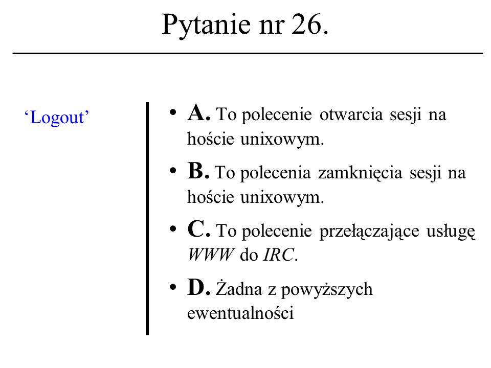 Pytanie nr 25.Zagrożeniem dla tradycyjnej struktury szkół wyższych (akademii) jest A.