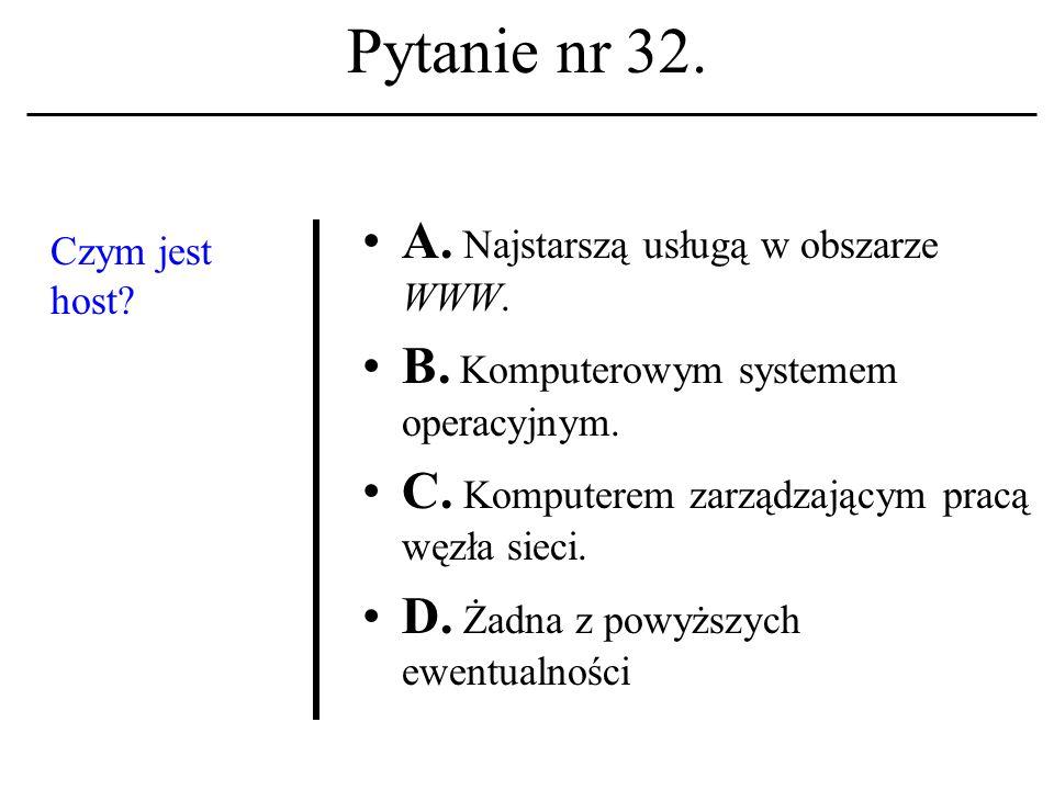 Pytanie nr 31. USENET A. To ogólnoświatowy system dyskusyjny w Internecie.