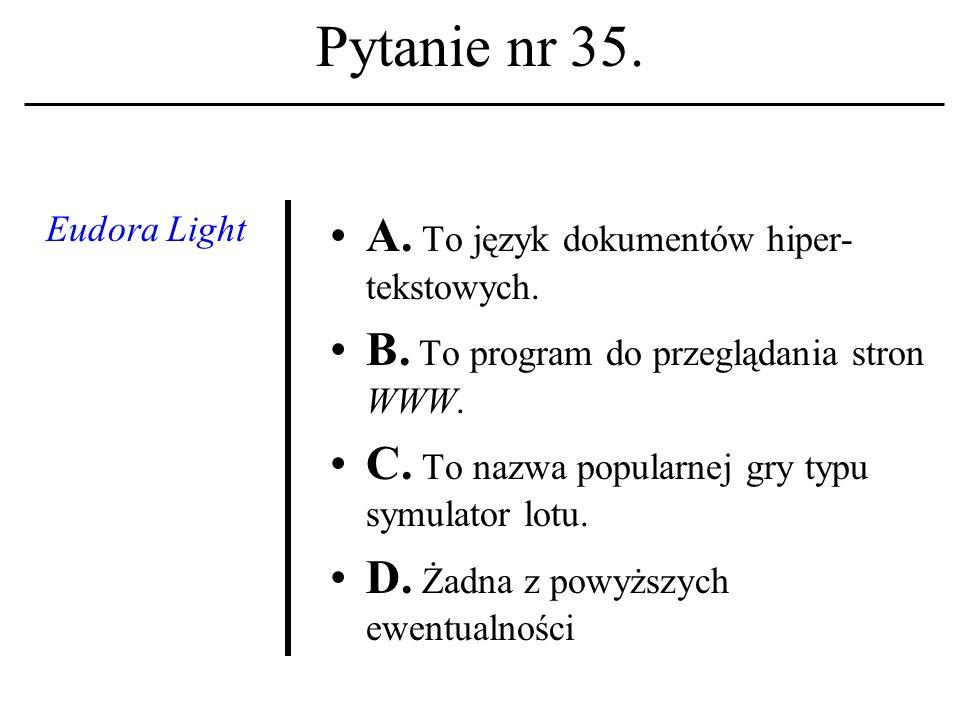 Pytanie nr 34. Microsoft Internet Explorer A. To program do obsługi tzw.