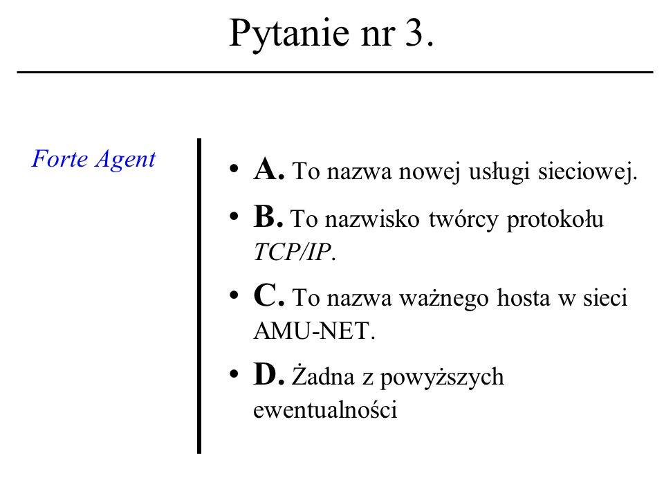 Pytanie nr 3.Forte Agent A. To nazwa nowej usługi sieciowej.