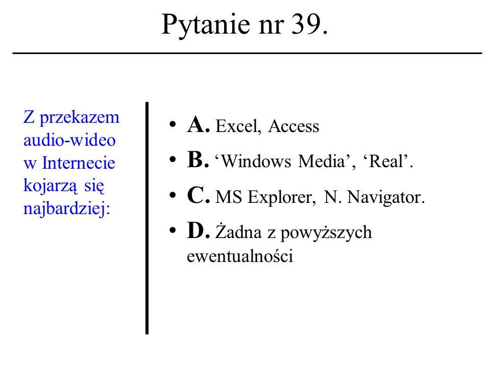 Pytanie nr 38.Netscape Navigator A. Jest ekwiwalentem programu Forte Agent.