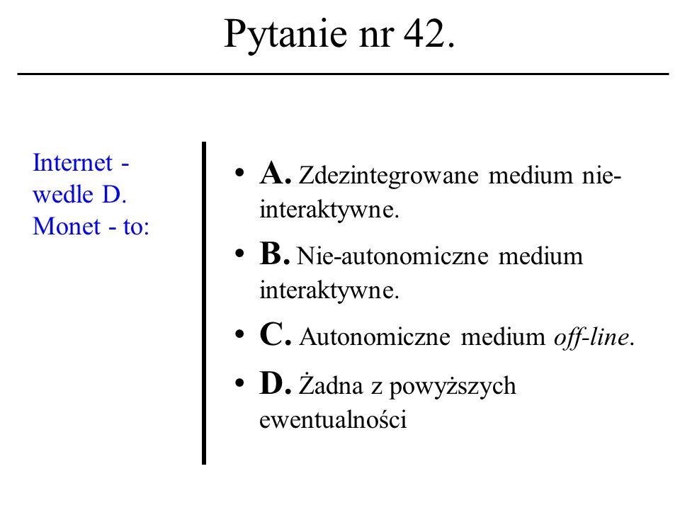 Pytanie nr 41.Do pracy wspólnej (grupowej) w Sieci wybrałbyś A.