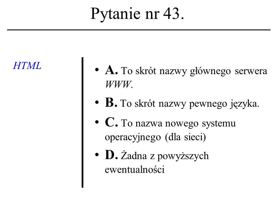 Pytanie nr 42. Internet - wedle D. Monet - to: A.