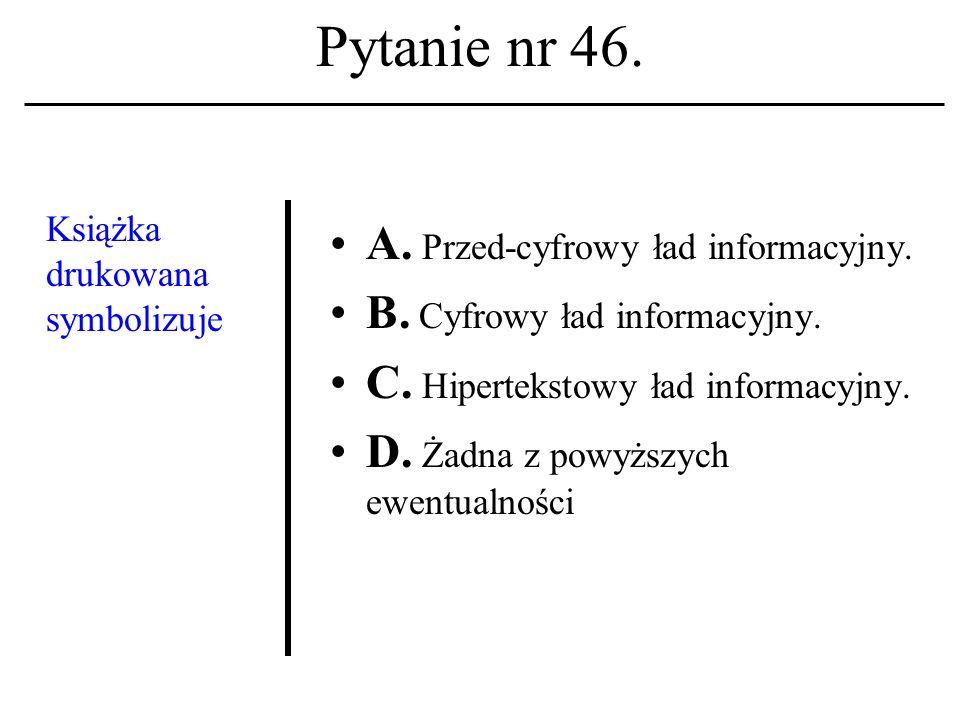 Pytanie nr 45.Sieć komputerowa A. To maszyna cyfrowa wraz z systemem operacyjnym.